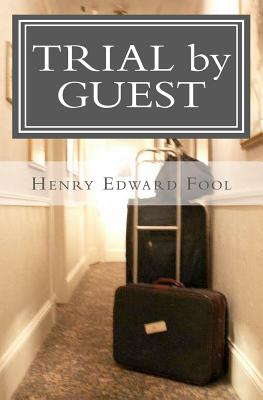 """Trial by Guest: An Accurate Accounting of the  Reasons Why I should Be Hung, """"Fool, Henry Edward"""""""