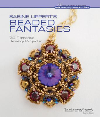 Sabine Lippert's Beaded Fantasies: 30 Romantic Jewelry Projects (Beadweaving Master Class Series), Lippert, Sabine