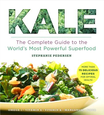 Image for Kale: The Complete Guide to the World's Most Powerful Superfood (Superfoods for Life)