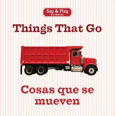 Image for Things That Go/Cosas que se mueven (Say & Play) (English and Spanish Edition)