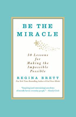 Image for Be the Miracle, 40 Lessons for Making the Impossible Possible