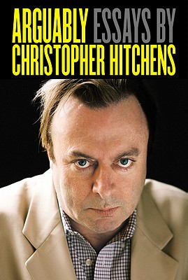 Arguably: Essays by Christopher Hitchens, Christopher Hitchens