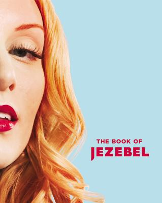 Image for The Book of Jezebel: An Illustrated Encyclopedia of Lady Things