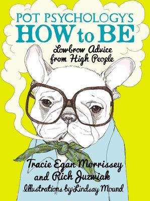 Image for Pot Psychology's How to Be: Lowbrow Advice from High People