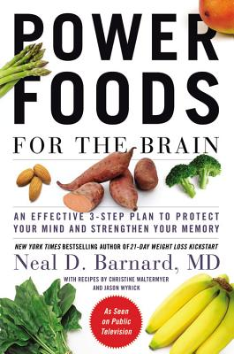 Power Foods for the Brain  An Effective 3-Step Plan to Protect Your Mind and Strengthen Your Memory, Barnard, Neal
