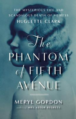 Image for The Phantom of Fifth Avenue: The Mysterious Life and Scandalous Death of Heiress Huguette Clark