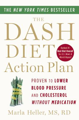 DASH DIET ACTION PLAN: PROVEN TO LOWER BLOOD PRESSURE AND CHOLESTEROL WITHOUT MEDICATION, HELLER, MARLA