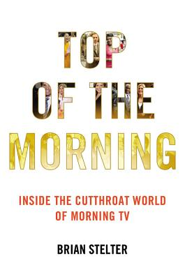 Image for Top of the Morning: Inside the Cutthroat World of Morning TV