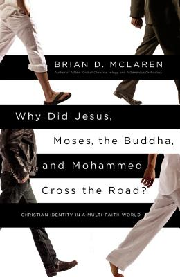 Image for Why Did Jesus, Moses, the Buddha, and Mohammed Cross the Road?: Christian Identity in a Multi-Faith World