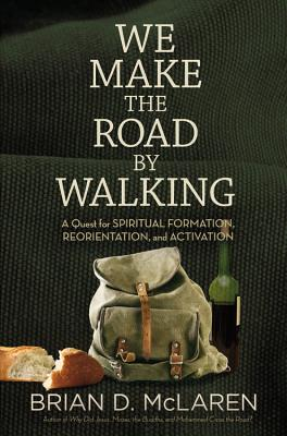 Image for We Make the Road by Walking: A Year-Long Quest for Spiritual Formation, Reorientation, and Activation
