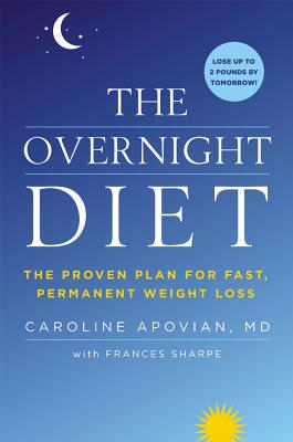 The Overnight Diet: The Proven Plan for Fast, Permanent Weight Loss, Apovian, Caroline; Sharpe, Frances [Contributor]