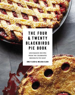 Image for The Four & Twenty Blackbirds Pie Book: Uncommon Recipes from the Celebrated Brooklyn Pie Shop