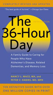 The 36-Hour Day: A Family Guide to Caring for People Who Have Alzheimer Disease, Related Dementias, and Memory Loss, Mace, Nancy L., Rabins, Peter V.