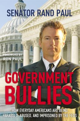 Image for Government Bullies: How Everyday Americans Are Being Harassed, Abused, and Imprisoned by the Feds **SIGNED + Photo**