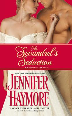 The Scoundrel's Seduction: House of Trent: Book 3, Jennifer Haymore