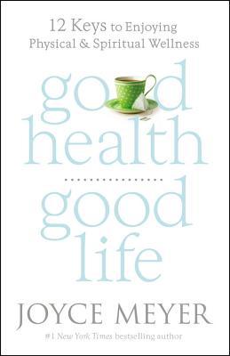 Image for Good Health, Good Life: 12 Keys to Enjoying Physical and Spiritual Wellness