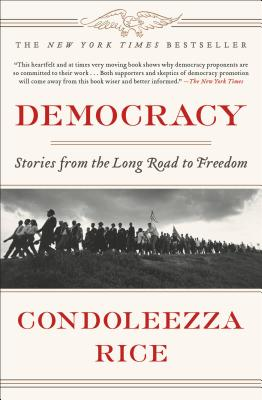 DEMOCRACY: STORIES FROM THE LONG ROAD TO FREEDOM, RICE, CONDOLEEZZA