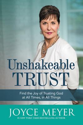 "Image for ""Unshakeable Trust: Find the Joy of Trusting God at All Times, in All Things"""