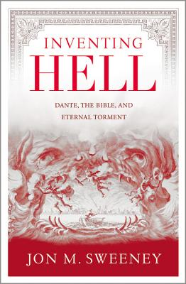 Inventing Hell: Dante, the Bible and Eternal Torment, Jon M. Sweeney