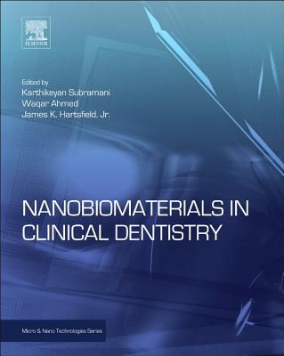 Nanobiomaterials in Clinical Dentistry (Micro and Nano Technologies), Karthikeyan Subramani (Editor), Waqar Ahmed (Editor), James K. Hartsfield (Editor)