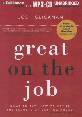 Great on the Job  What to Say, How to Say It. The Secrets of Getting Ahead., Glickman, Jodi &  Tanya Eby