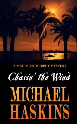 Chasin' the Wind: Mick Murphy Key West Mystery, Haskins, Michael