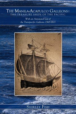 Image for The Manila - Acapulco Galleons : The Treasure Ships of the Pacific : With an Annotated List of the Transpacific Galleons 1565-1815