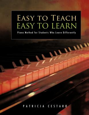 Easy To Teach Easy To Learn: Piano Method for Students Who Learn Differently, Cestaro, Patricia