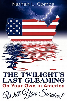 The Twilight's Last Gleaming: On Your Own in America: Will You Survive, Combs, Nathan L.
