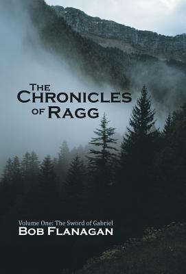 The Chronicles of Ragg: Volume One: The Sword of Gabriel, Flanagan, Bob