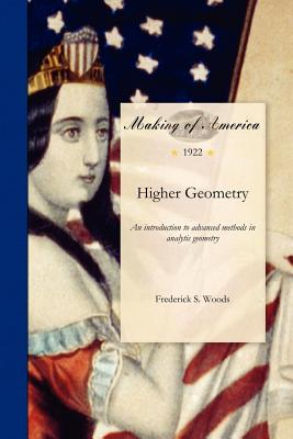 Higher Geometry: An introduction to advanced methods in analytic geometry, Woods, Frederick