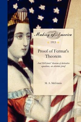 Proof of Fermat's Theorem: And McGinnis' theorem of derivative equations in an absolute proof of Fermat's theorem; reduction of the general equation ... the fourth degree; and supplementary theorems, McGinnis, M.