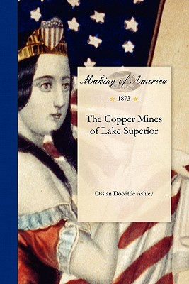 Copper Mines of Lake Superior (Making of America), Ashley, Ossian