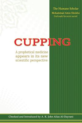 Cupping: A prophetical medicine appears in its new scientific perspective, Sheikho, Mohammad Amin; Fadel, Dr. A.