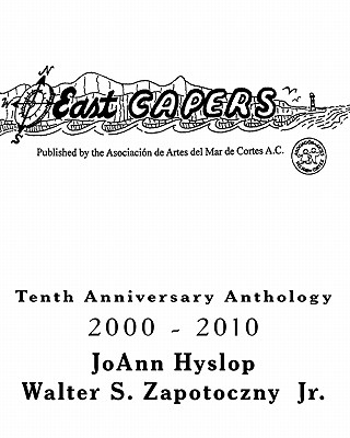 East Capers: Tenth Anniversary Anthology, Hyslop, JoAnn; Zapotoczny Jr., Walter S.