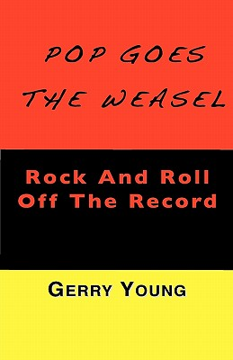 Pop Goes the Weasel: Rock and Roll Off The Record, Young, Gerry