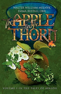 The Apple and the Thorn: The Tales of Avalon Series, Melnyk, Walter William; Orr, Emma Restall