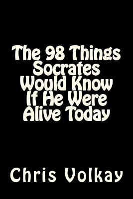 The 98 Things Socrates Would Know If He Were Alive Today, Volkay, Mr. Chris