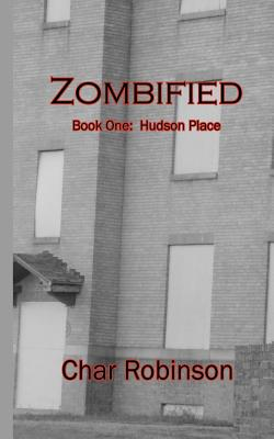 Zombified: Book One:  Hudson Place, Robinson, Char