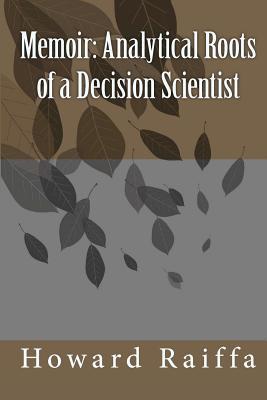 Memoir: Analytical Roots of a Decision Scientist, Raiffa, Howard