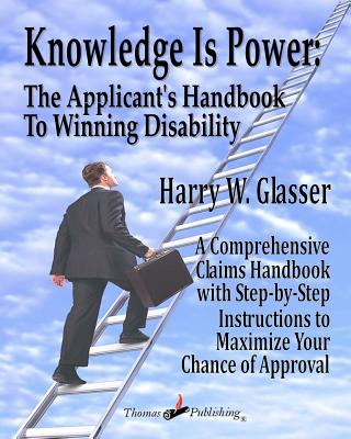 Knowledge is Power: The Applicant's Handbook To Winning Disability, Glasser, Harry W