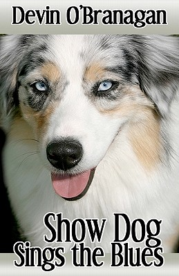 Show Dog Sings the Blues (The Show Dog Diaries) (Volume 2), O'Branagan, Devin