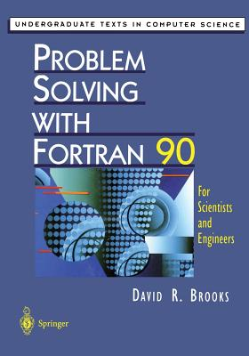 Problem Solving with Fortran 90: For Scientists and Engineers (Undergraduate Texts in Computer Science), Brooks, David R.