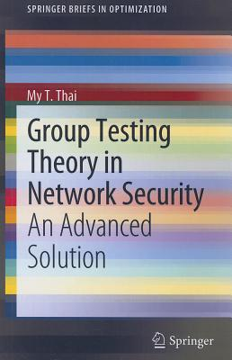 Image for Group Testing Theory in Network Security: An Advanced Solution (SpringerBriefs in Optimization)