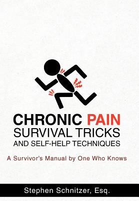 CHRONIC PAIN SURVIVAL TRICKS AND SELF-HE, STEPHEN SCHNITZER