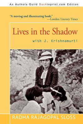 Lives in the Shadow with J. Krishnamurti, Sloss, Radha Rajagopal