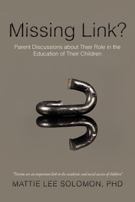 Missing Link?: Parent Discussions about Their Role in the Education of Their Children, Solomon PhD, Mattie Lee