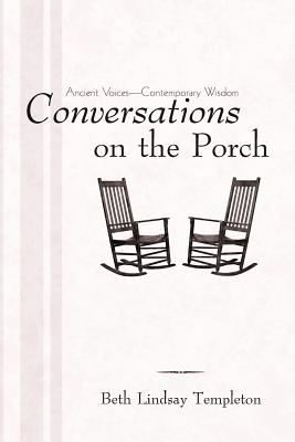 CONVERSATIONS ON THE PORCH: ANCIENT VOICES -- CONTEMPORARY WISDOM, TEMPLETON, BETH LINDSAY