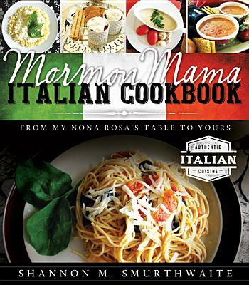 Image for Mormon Mama Italian Cookbook: From My Nona Rosa's Table to Yours