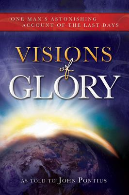 Image for Visions of Glory: One Man's Astonishing Account of the Last Days